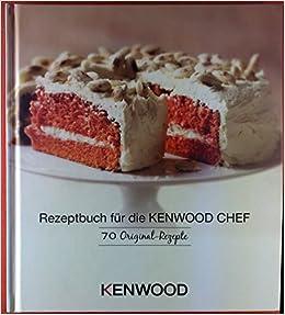 Rezeptbuch für die KENWOOD CHEF. 70 Original-Rezepte: Amazon.de ...