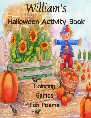 William's Halloween Activity Book: (Personalized Books for Children), Games: mazes, crossword puzzle, connect the dots, coloring, & poems, Large Print ... gel pens, colored pencils, or -