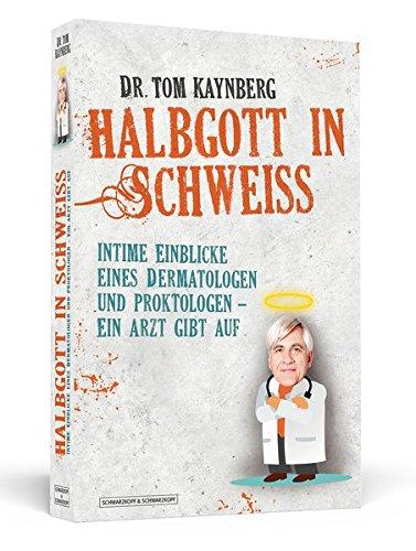Halbgott in Schweiß: Intime Einblicke eines Dermatologen und Proktologen - Ein Arzt gibt auf