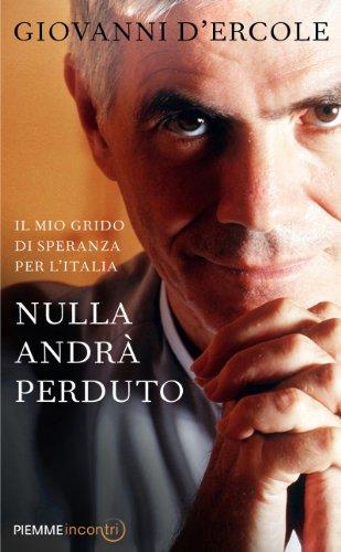 Nulla andrà perduto: Il mio grido di speranza per lItalia (Incontri) (Italian Edition)