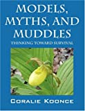 Models, Myths, and Muddles, Coralie Koonce, 1432715232