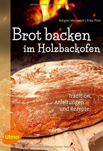 Brot backen im Holzbackofen: Tradition, Anleitungen und Rezepte
