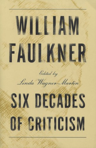 William Faulkner: Six Decades of Criticism