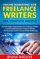 Online Marketing for Freelance Writers: The Complete Bundle: Search Engine Optimization for Freelance Writers, Content Marketing for Freelance Writers, ... to Social Media Marketing (English Edition)