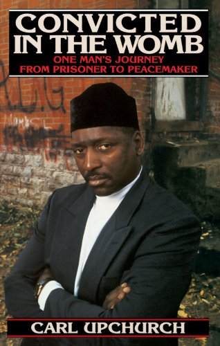 Convicted in the Womb: One Man's Journey from Prisoner to Peacemaker