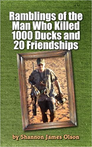 Book Ramblings of the Man Who Killed 1000 Ducks and 20 Friendships: ...And that was just one season by Olson, Shannon James (2012)