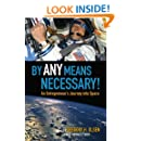 By Any Means Necessary!: An Entrepreneur's Journey into Space