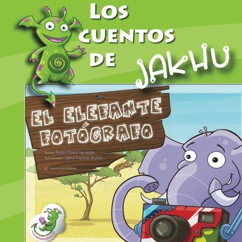 El elefante fotografo: un cuento con actividades e ideas para enseñar a llegar lejos (Los cuentos de Jakhu) (Volume 1) (Spanish Edition) [Pedro Pablo Sacristan] (Tapa Blanda)