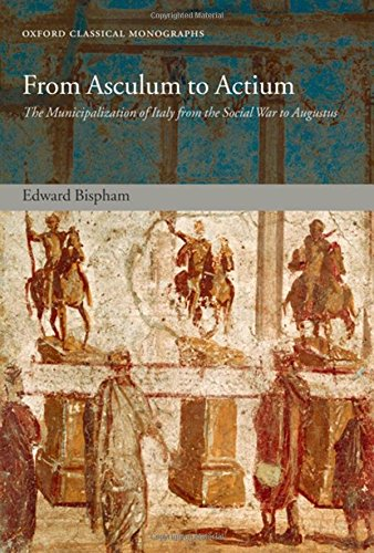 From Asculum to Actium: The Municipalization of Italy from the Social War to Augustus (Oxford Classical Monographs)