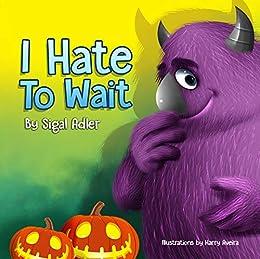 I HATE TO WAIT!