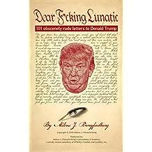Dear F*cking Lunatic: 101 Obscenely Rude Letters to Donald Trump