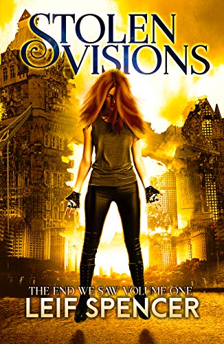 Stolen Visions (The End We Saw Book 1) by [Spencer, Leif]