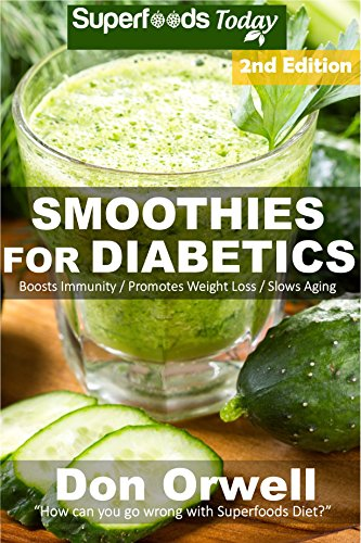 Smoothies for Diabetics: 85+ Recipes of Blender Recipes: Diabetic & Sugar-Free Cooking, Heart Healthy Cooking, Detox Cleanse Diet, Smoothies for Weight ... weight loss-detox smoothie recipes Book 54)