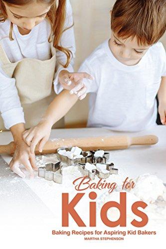 Baking for Kids: Baking Recipes for Aspiring Kid Bakers by Martha Stephenson