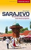 Reiseführer Sarajevo: Mit Ilidza, Butmir, Rakitnica-Schlucht und den Wintersportgebieten (Trescher-Reihe Reisen)