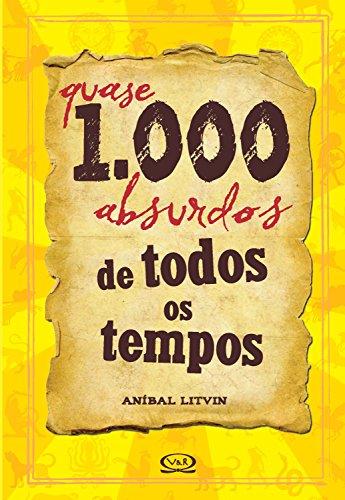 Quase 1.000 absurdos de todos os tempos (Curiosidades mil)