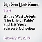 Kanye West Debuts 'The Life of Pablo' and His Yeezy Season 3 Collection | Joe Coscarelli