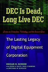 DEC Is Dead, Long Live DEC: The Lasting Legacy of Digital Equipment Corporation Kindle Edition
