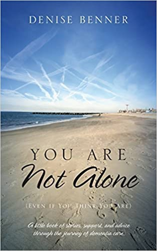 Book You Are Not Alone (Even if You Think You Are): A little book of stories, support, and advice through the journey of dementia care by Denise Benner (2015-03-25)