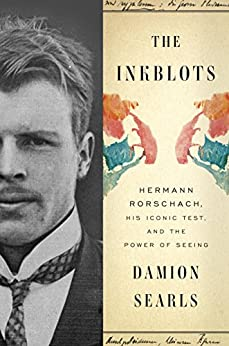 The Inkblots: Hermann Rorschach, His Iconic Test, and the Power of Seeing by [Searls, Damion]