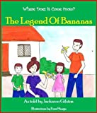 The Legend Of Bananas (Where Does It Come From? Book 1)