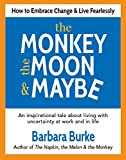 The Monkey, the Moon & Maybe: How to Embrace Change & Live Fearlessly