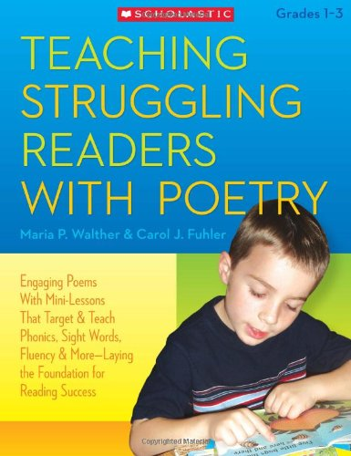 (Teaching Struggling Readers With Poetry: Engaging Poems With Mini-Lessons That Target and Teach Phonics, Sight Words, Fluency & More—Laying the Foundation for Reading Success)