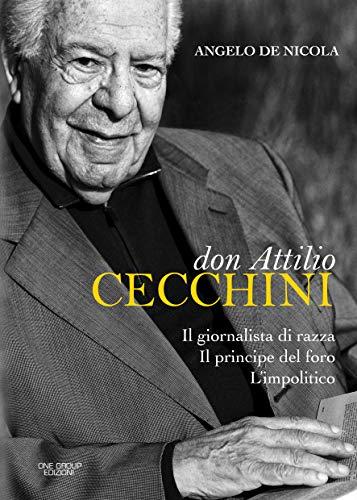 don Attilio Cecchini: Il giornalista di razza • Il principe del foro • L'impolitico (Italian Edition)