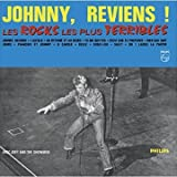 Johnny, Reviens! Les Rocks Les Plus Terribles