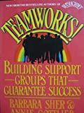 Teamworks: Building Support Groups That Guarantee Success