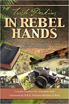 Book In Rebel Hands: The True Story of How God Spoke to a Group of Kidnapped Missionaries in the Jungles of Mozambique