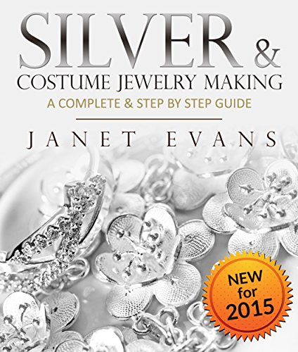 Silver & Costume Jewelry Making : A Complete & Step by Step Guide: (Special 2 In 1 Exclusive Edition) by [Evans, Janet]