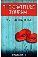 The Gratitude Journal: A 21-Day Challenge to More Gratitude, Deeper Relationships, and Greater Joy (A Life of Gratitude) Paperback
