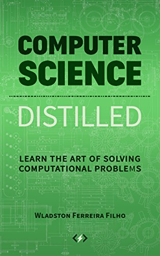 - Computer Science Distilled: Learn the Art of Solving Computational Problems