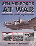Eighth Air Force at War, Bowman, Martin W., 1852604441