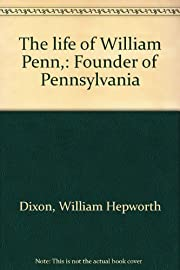 The life of William Penn,: Founder of…