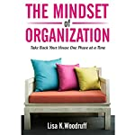 The Mindset of Organization: Take Back Your House One Phase at a Time | Lisa K. Woodruff