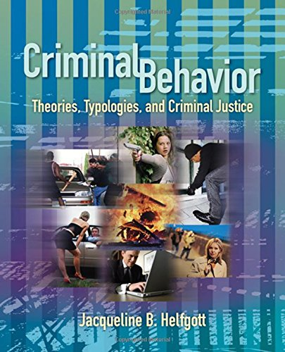 Criminal Behavior: Theories, Typologies and Criminal Justice