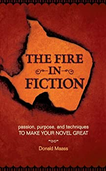 The Fire in Fiction: Passion, Purpose and Techniques to Make Your Novel Great by [Maass, Donald]
