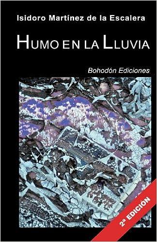 Humo En La Lluvia 2ª Edición Narradores de nuestro tiempo: Amazon.es: Martínez de la Escalera, Isidoro: Libros