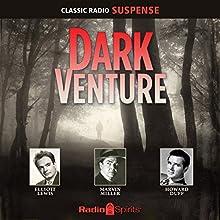 Dark Venture Radio/TV Program Auteur(s) :  Original Radio Broadcast Narrateur(s) : William Conrad, Elliott Lewis, Jack Moyles
