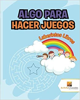 Algo Para Hacer Juegos : Laberintos Libros (Spanish Edition): Activity Crusades: 9780228219743: Amazon.com: Books