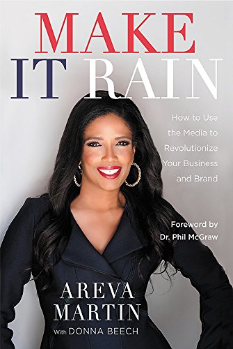 Make It Rain!: How to Use the Media to Revolutionize Your Business & Brand cover