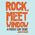 Rock Meet Window: A Father-Son Story | Jason Good