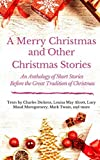img - for A Merry Christmas and Other Christmas Stories : An Anthology of Short Stories Before the Great Tradition of Christmas: Short Christmas Stories from ... (A Literary Collection of Christmas Stories) book / textbook / text book