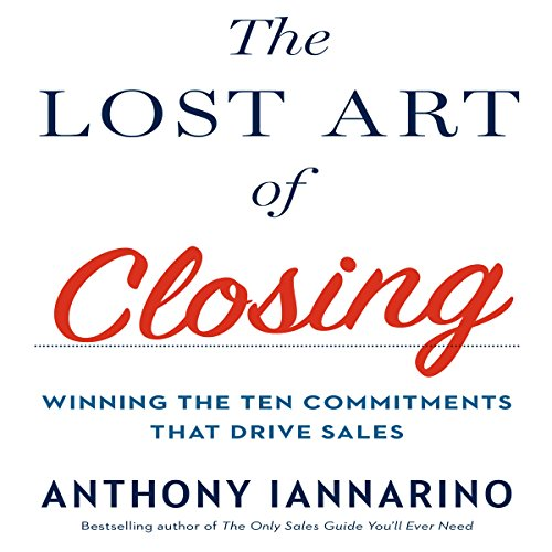 The Lost Art of Closing: Winning the Ten Commitments That Drive Sales Audiobook [Free Download by Trial] thumbnail