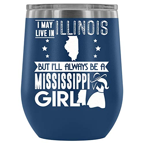 Stainless Steel Tumbler Cup with Lid for Wine, I Live In Illinois Wine Tumbler Cup, I'm A Mississippi Girl Vacuum Insulated Wine Tumbler (12oz - ()