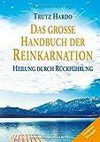 Das große Handbuch der Reinkarnation: Heilung durch Rückführung