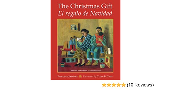 The Christmas Gift: El regalo de Navidad - Kindle edition by Francisco Jiménez, Claire B. Cotts. Children Kindle eBooks @ Amazon.com.