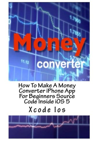 How To Make A Money Converter iPhone App For Beginners Source Code Inside iOS 5 by CreateSpace Independent Publishing Platform